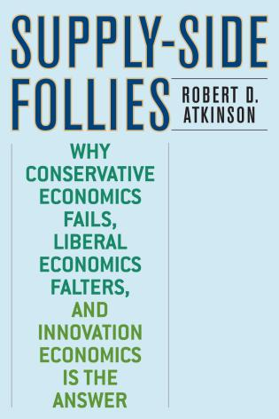 Cover image for the book Supply-Side Follies: Why Conservative Economics Fails, Liberal Economics Falters, and Innovation Economics is the Answer