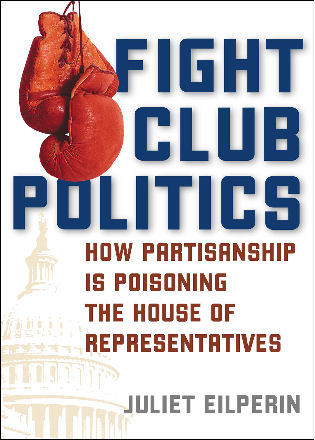 Cover image for the book Fight Club Politics: How Partisanship is Poisoning the U.S. House of Representatives