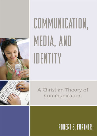 Cover image for the book Communication, Media, and Identity: A Christian Theory of Communication