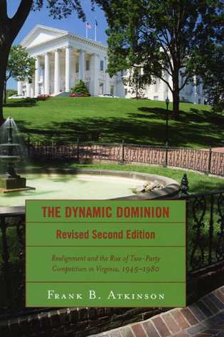 Cover image for the book The Dynamic Dominion: Realignment and the Rise of Two-Party Competition in Virginia, 1945-1980
