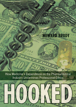 Cover image for the book Hooked: How Medicine's Dependence on the Pharmaceutical Industry Undermines Professional Ethics