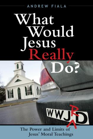 Cover image for the book What Would Jesus Really Do?: The Power & Limits of Jesus' Moral Teachings