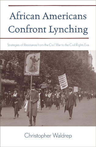 Cover image for the book African Americans Confront Lynching: Strategies of Resistance from the Civil War to the Civil Rights Era