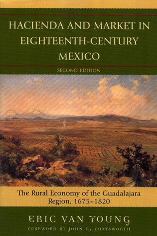 Cover image for the book Hacienda and Market in Eighteenth-Century Mexico: The Rural Economy of the Guadalajara Region, 1675-1820, 25th Anniversary Edition