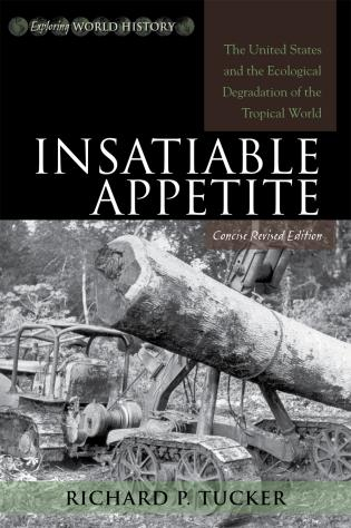 Cover image for the book Insatiable Appetite: The United States and the Ecological Degradation of the Tropical World, Concise Revised Edition
