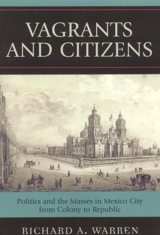 Cover image for the book Vagrants and Citizens: Politics and the Masses in Mexico City from Colony to Republic