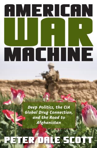 Cover image for the book American War Machine: Deep Politics, the CIA Global Drug Connection, and the Road to Afghanistan