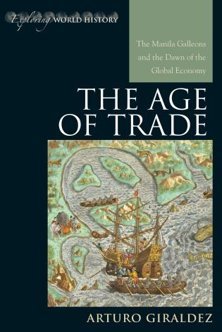 Cover image for the book The Age of Trade: The Manila Galleons and the Dawn of the Global Economy