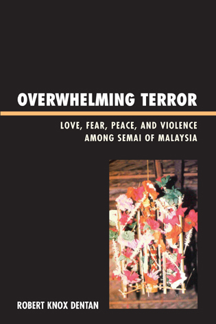 Cover image for the book Overwhelming Terror: Love, Fear, Peace, and Violence among Semai of Malaysia