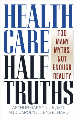 Cover image for the book Health Care Half-Truths: Too Many Myths, Not Enough Reality