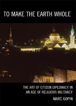 Cover image for the book To Make the Earth Whole: The Art of Citizen Diplomacy in an Age of Religious Militancy