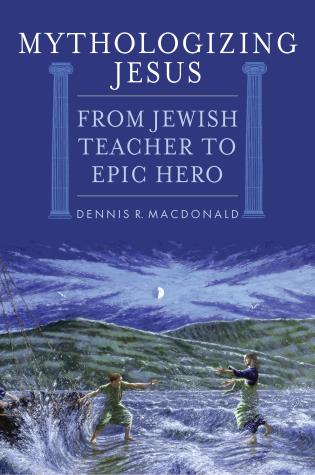 Cover image for the book Mythologizing Jesus: From Jewish Teacher to Epic Hero