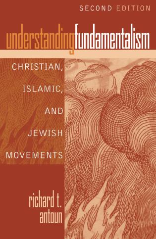 Cover image for the book Understanding Fundamentalism: Christian, Islamic, and Jewish Movements, Second Edition