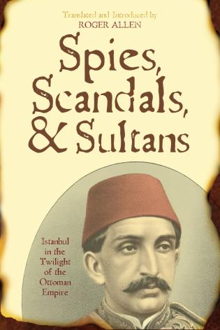 Cover image for the book Spies, Scandals, and Sultans: Istanbul in the Twilight of the Ottoman Empire