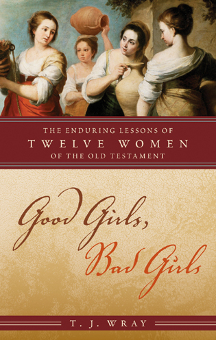 Cover image for the book Good Girls, Bad Girls: The Enduring Lessons of Twelve Women of the Old Testament