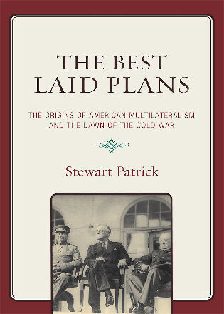 Cover image for the book The Best Laid Plans: The Origins of American Multilateralism and the Dawn of the Cold War
