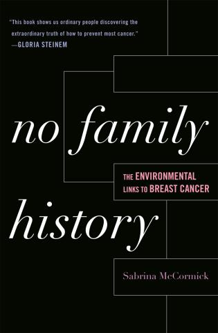 Cover image for the book No Family History: The Environmental Links to Breast Cancer