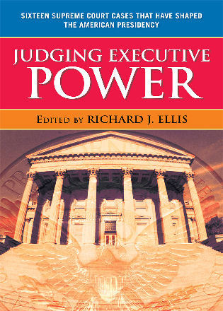 Cover image for the book Judging Executive Power: Sixteen Supreme Court Cases that Have Shaped the American Presidency