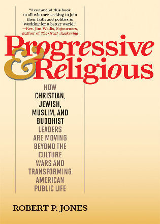 Cover image for the book Progressive & Religious: How Christian, Jewish, Muslim, and Buddhist Leaders are Moving Beyond Partisan Politics and Transforming American Public Life