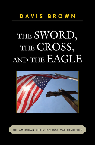 The Sword, the Cross, and the Eagle: The American Christian Just War Tradition