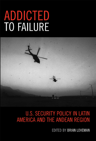 Cover image for the book Addicted to Failure: U.S. Security Policy in Latin America and the Andean Region