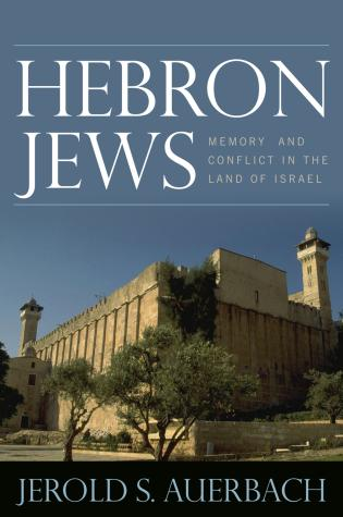 Cover image for the book Hebron Jews: Memory and Conflict in the Land of Israel