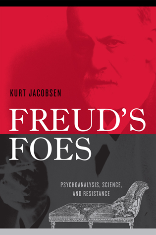 Cover image for the book Freud's Foes: Psychoanalysis, Science, and Resistance