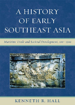 Cover image for the book A History of Early Southeast Asia: Maritime Trade and Societal Development, 100–1500