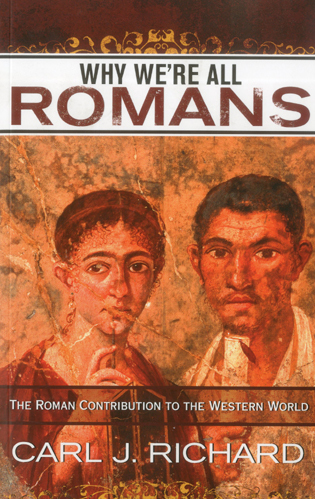 Cover image for the book Why We're All Romans: The Roman Contribution to the Western World
