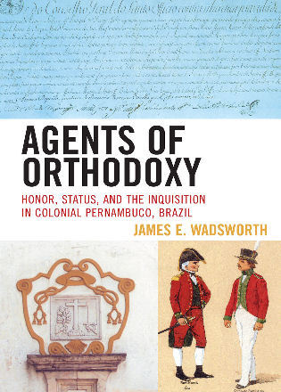 Cover image for the book Agents of Orthodoxy: Honor, Status, and the Inquisition in Colonial Pernambuco, Brazil