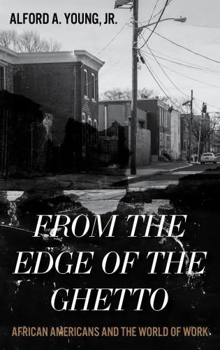 Cover image for the book From the Edge of the Ghetto: African Americans and the World of Work