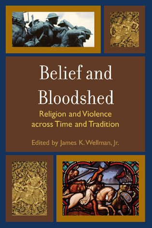 Cover image for the book Belief and Bloodshed: Religion and Violence across Time and Tradition