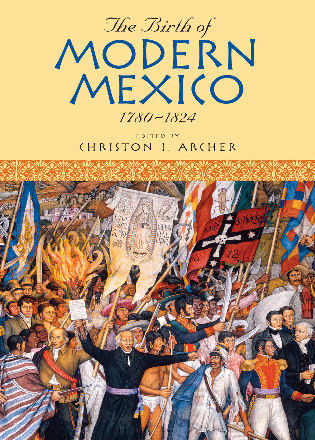 Cover image for the book The Birth of Modern Mexico, 1780–1824