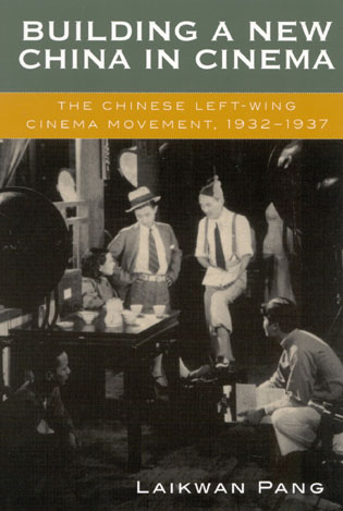 Cover image for the book Building a New China in Cinema: The Chinese Left-Wing Cinema Movement, 1932-1937