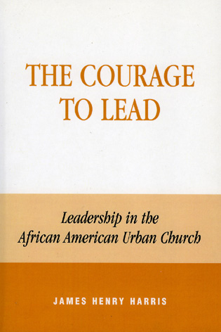 Cover image for the book The Courage to Lead: Leadership in the African American Urban Church