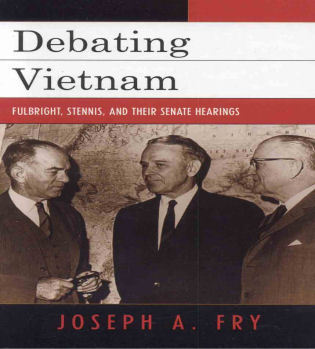 Cover image for the book Debating Vietnam: Fulbright, Stennis, and Their Senate Hearings