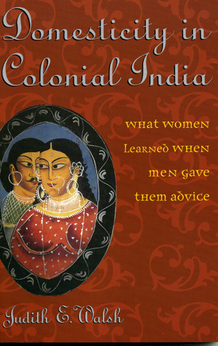 Cover image for the book Domesticity in Colonial India: What Women Learned When Men Gave Them Advice
