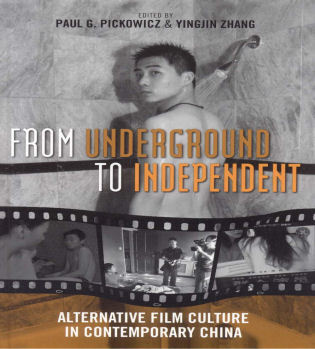 Cover image for the book From Underground to Independent: Alternative Film Culture in Contemporary China