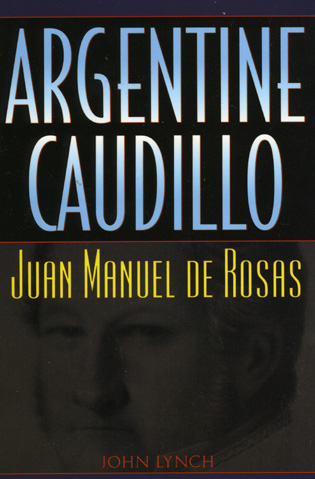 Cover image for the book Argentine Caudillo: Juan Manuel de Rosas