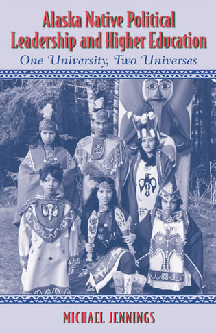 Cover image for the book Alaska Native Political Leadership and Higher Education: One University, Two Universes