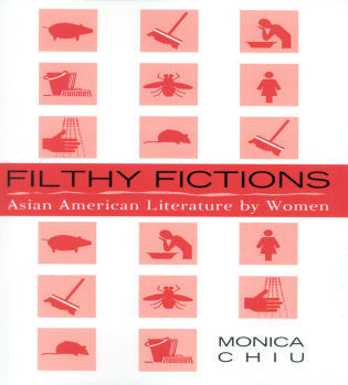Cover image for the book Filthy Fictions: Asian American Literature by Women
