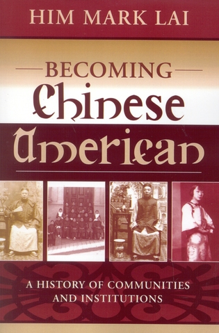 Cover image for the book Becoming Chinese American: A History of Communities and Institutions