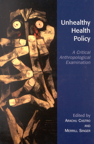 Cover image for the book Unhealthy Health Policy: A Critical Anthropological Examination