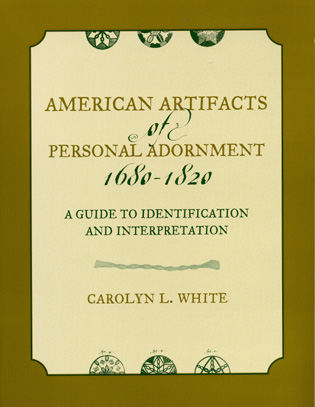 Cover image for the book American Artifacts of Personal Adornment, 1680-1820: A Guide to Identification and Interpretation