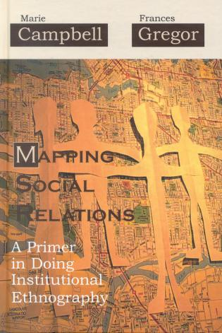 Cover image for the book Mapping Social Relations: A Primer in Doing Institutional Ethnography