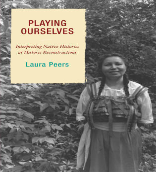 Cover image for the book Playing Ourselves: Interpreting Native Histories at Historic Reconstructions