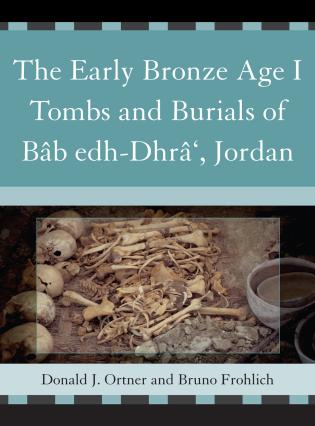 Cover image for the book The Early Bronze Age I Tombs and Burials of Bâb Edh-Dhrâ', Jordan