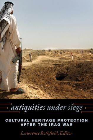 Cover image for the book Antiquities under Siege: Cultural Heritage Protection after the Iraq War