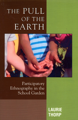 Cover image for the book The Pull of the Earth: Participatory Ethnography in the School Garden