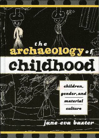 Cover image for the book The Archaeology of Childhood: Children, Gender, and Material Culture